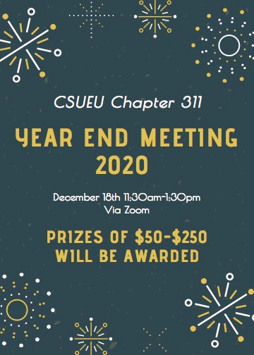 CSUEU Chapter 311 Yearend Meeting 2020, December 18th, 11:30 am - 1:30 pm Via Zoom, Prizes of $50 - $250 will be awarded